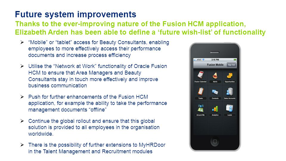 Future system improvements Thanks to the ever-improving nature of the Fusion HCM application, Elizabeth Arden has been able to define a 'future wish-list' of functionality