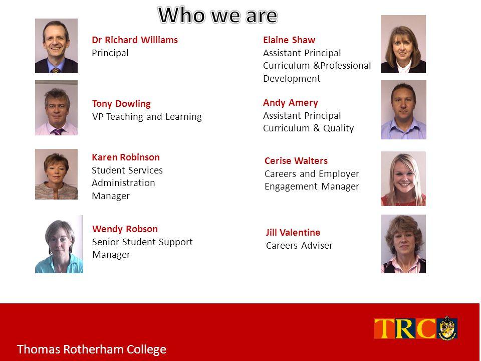 Who we are Thomas Rotherham College Dr Richard Williams Principal