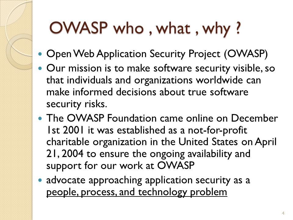 OWASP who , what , why Open Web Application Security Project (OWASP)
