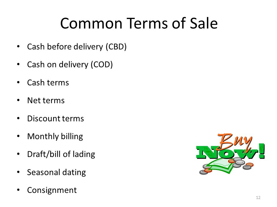 Common Terms of Sale Cash before delivery (CBD) Cash on delivery (COD)