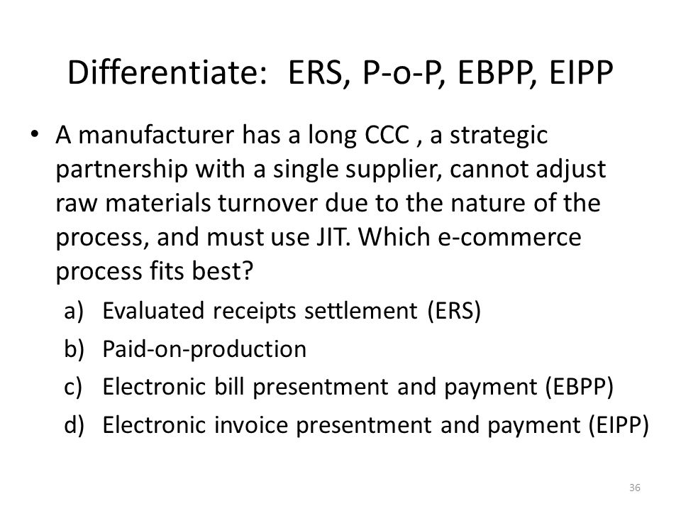 Differentiate: ERS, P-o-P, EBPP, EIPP