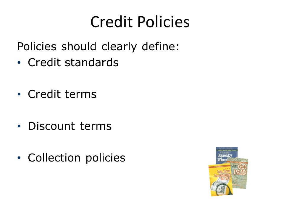 Credit Policies Policies should clearly define: Credit standards