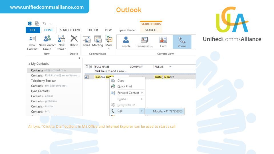 Outlook All Lync Click to Dial buttons in MS Office and Internet Explorer can be used to start a call.