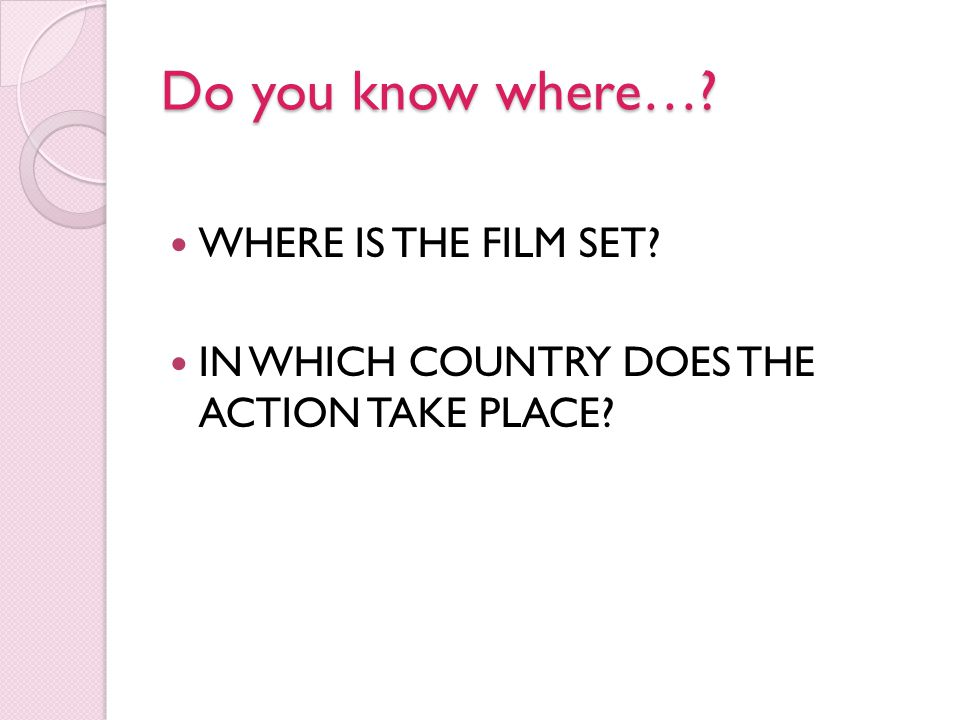 Do you know where… WHERE IS THE FILM SET