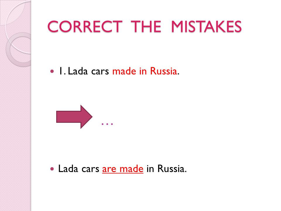 CORRECT THE MISTAKES … 1. Lada cars made in Russia.