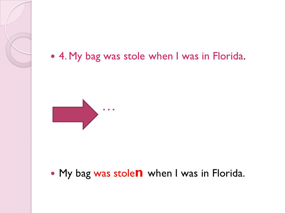 … 4. My bag was stole when I was in Florida.