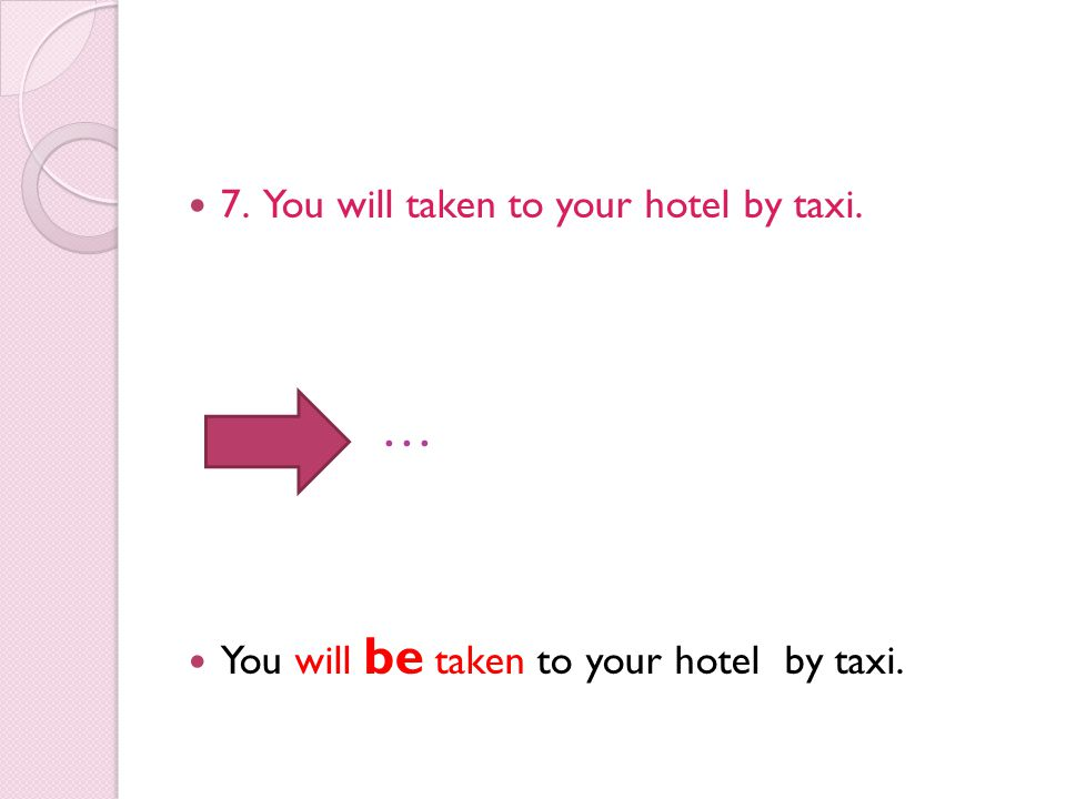 … 7. You will taken to your hotel by taxi.