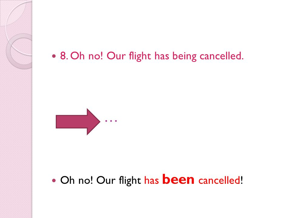 … 8. Oh no! Our flight has being cancelled.