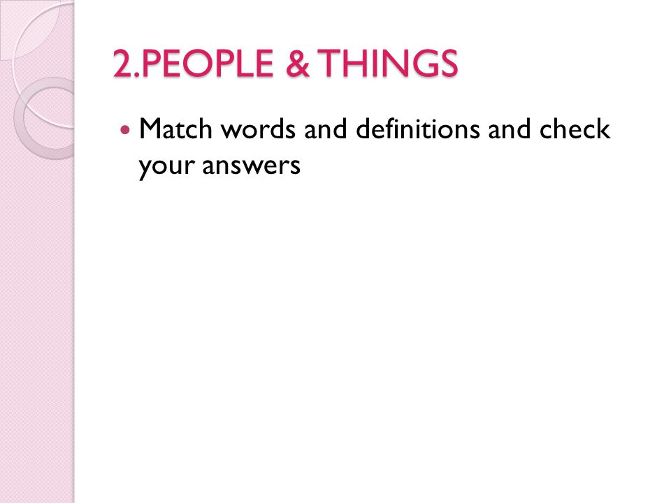 2.PEOPLE & THINGS Match words and definitions and check your answers