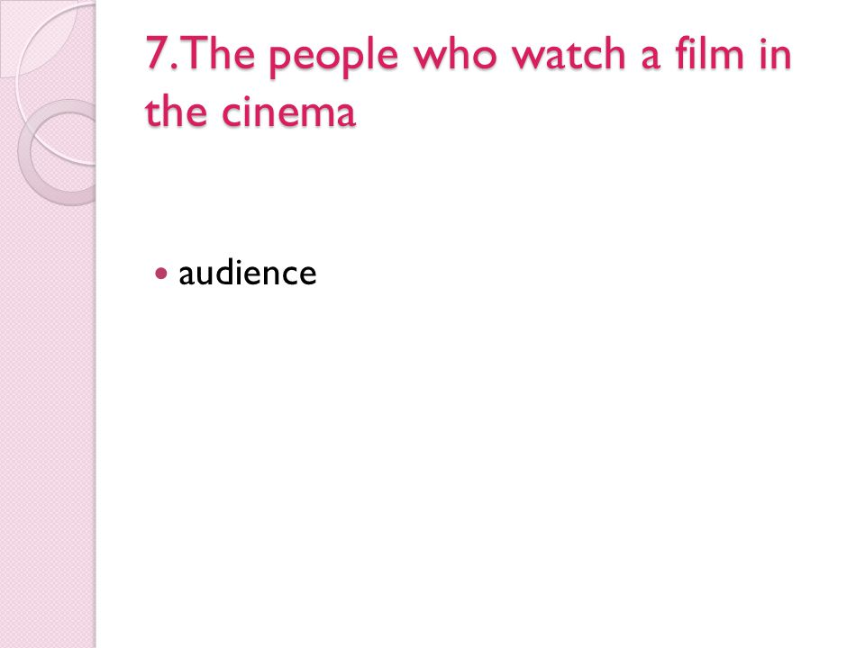 7.The people who watch a film in the cinema