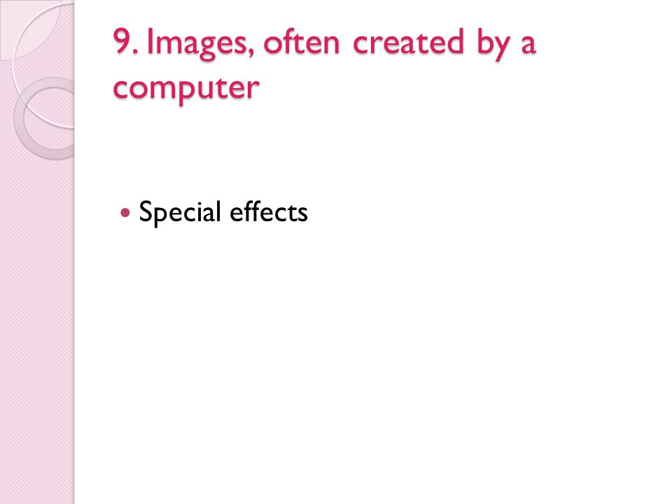 9. Images, often created by a computer