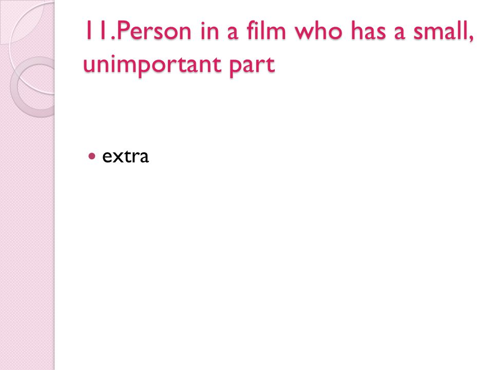 11.Person in a film who has a small, unimportant part