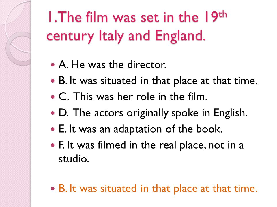 1.The film was set in the 19th century Italy and England.