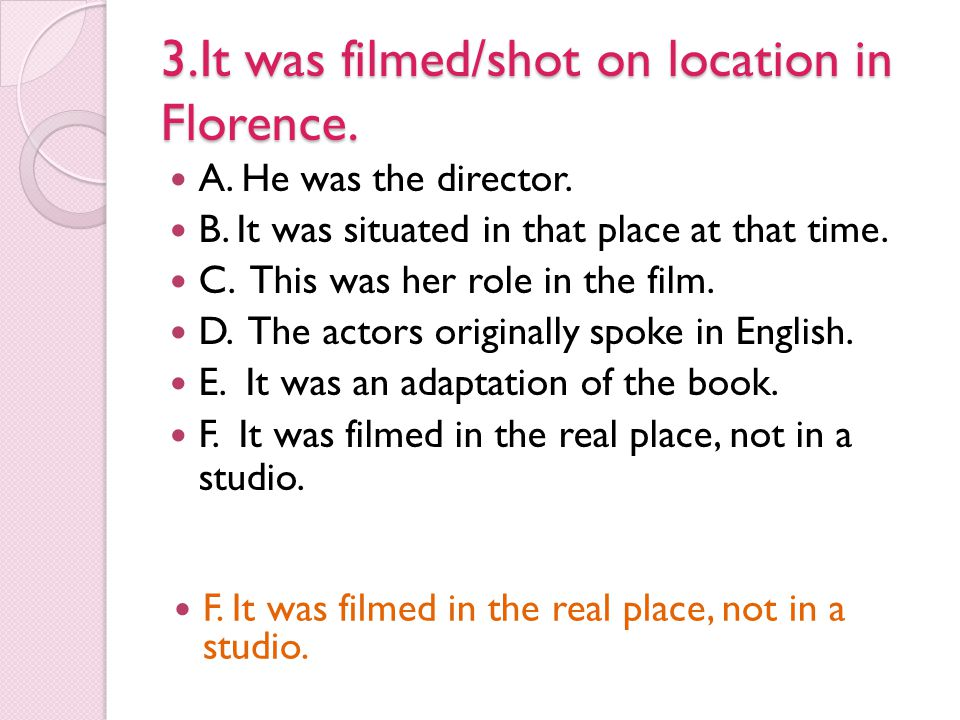 3.It was filmed/shot on location in Florence.