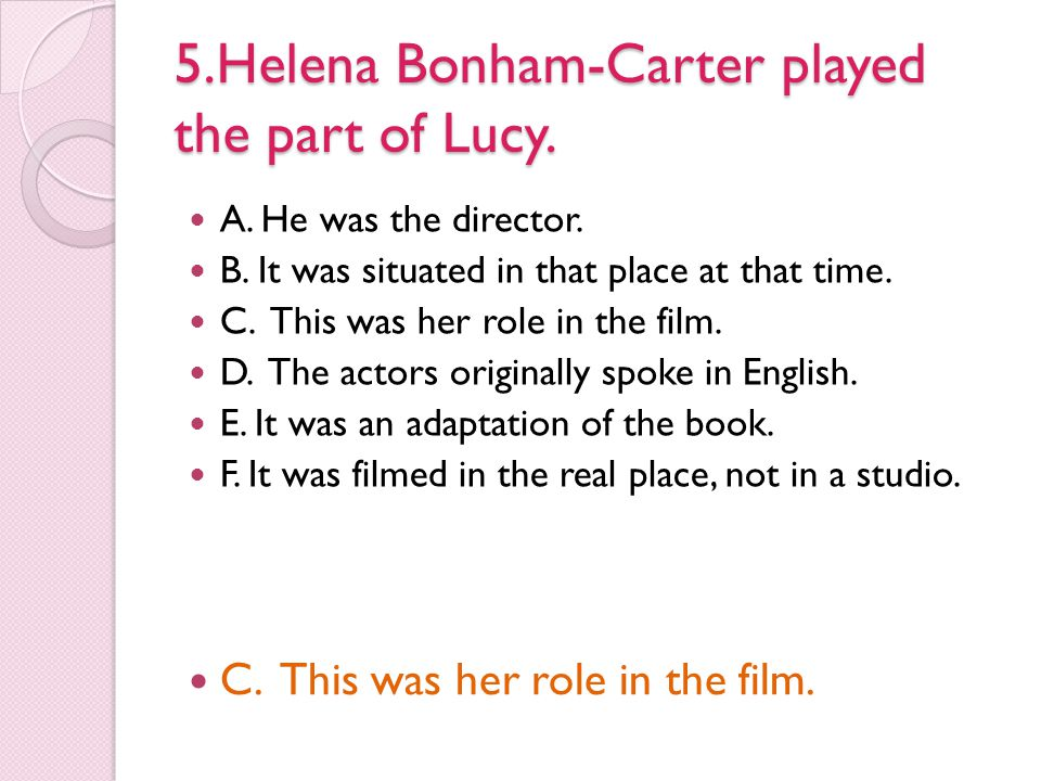 5.Helena Bonham-Carter played the part of Lucy.