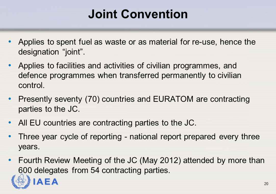Joint Convention Applies to spent fuel as waste or as material for re-use, hence the designation joint .