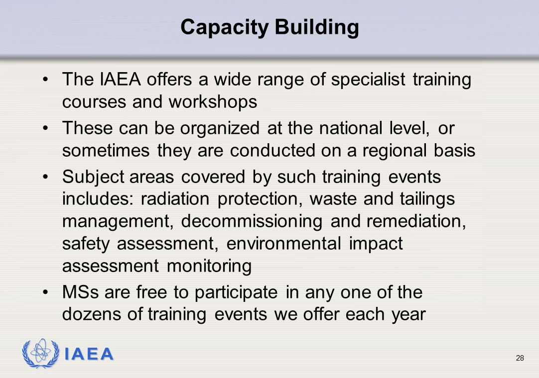 Capacity Building The IAEA offers a wide range of specialist training courses and workshops.