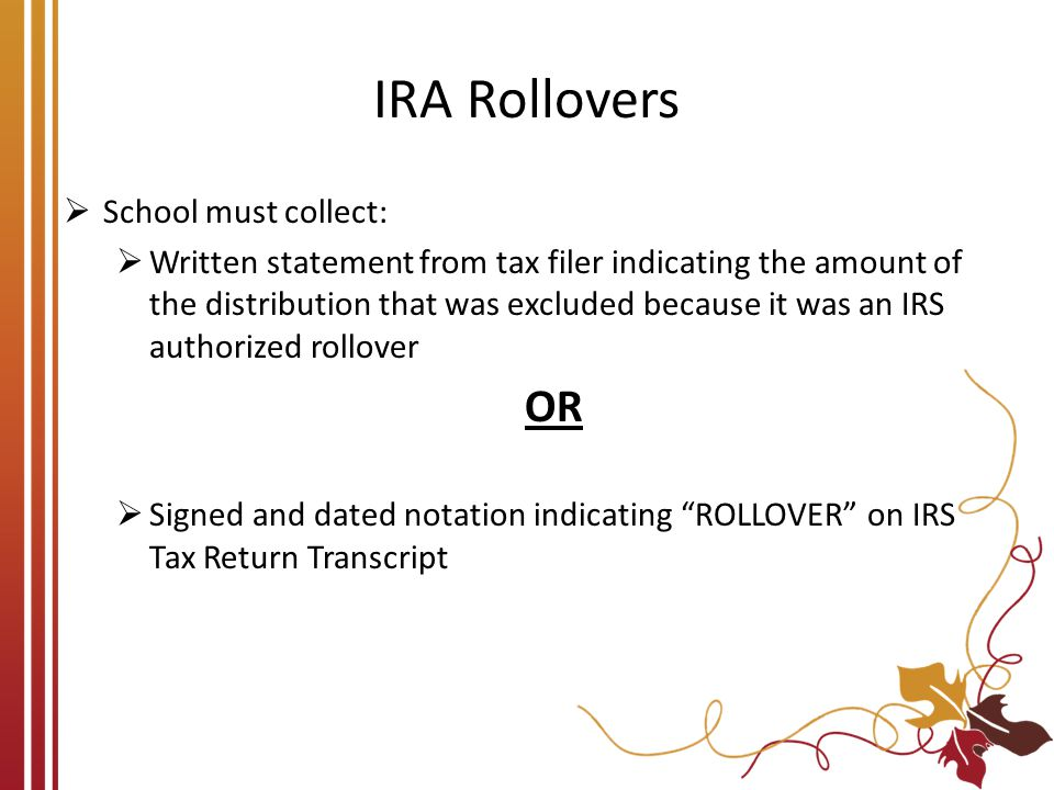 IRA Rollovers OR School must collect: