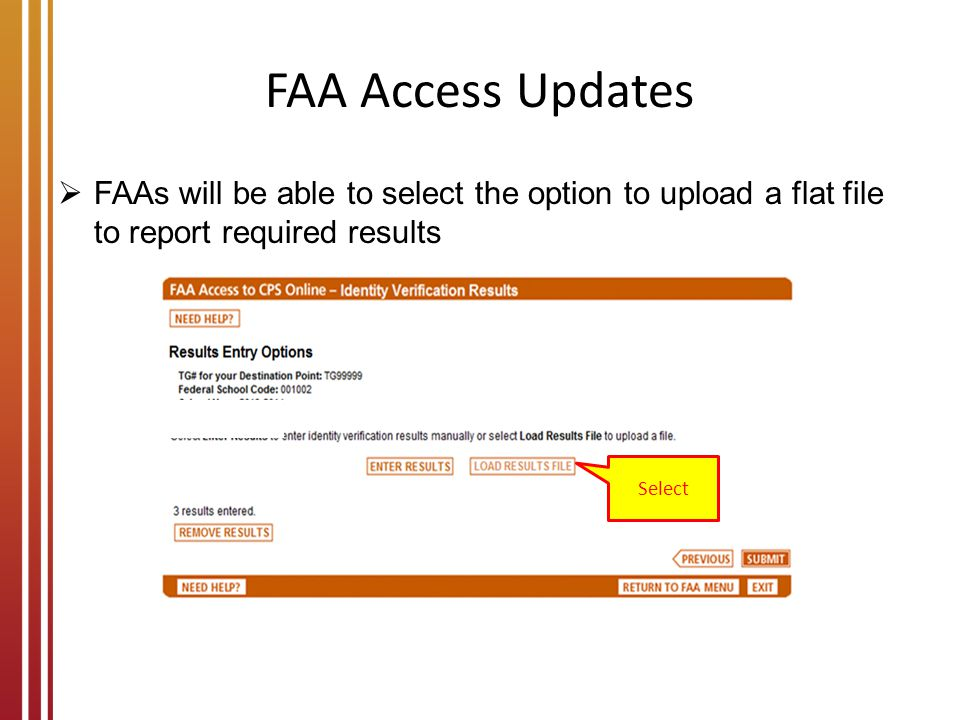 FAA Access Updates FAAs will be able to select the option to upload a flat file to report required results.