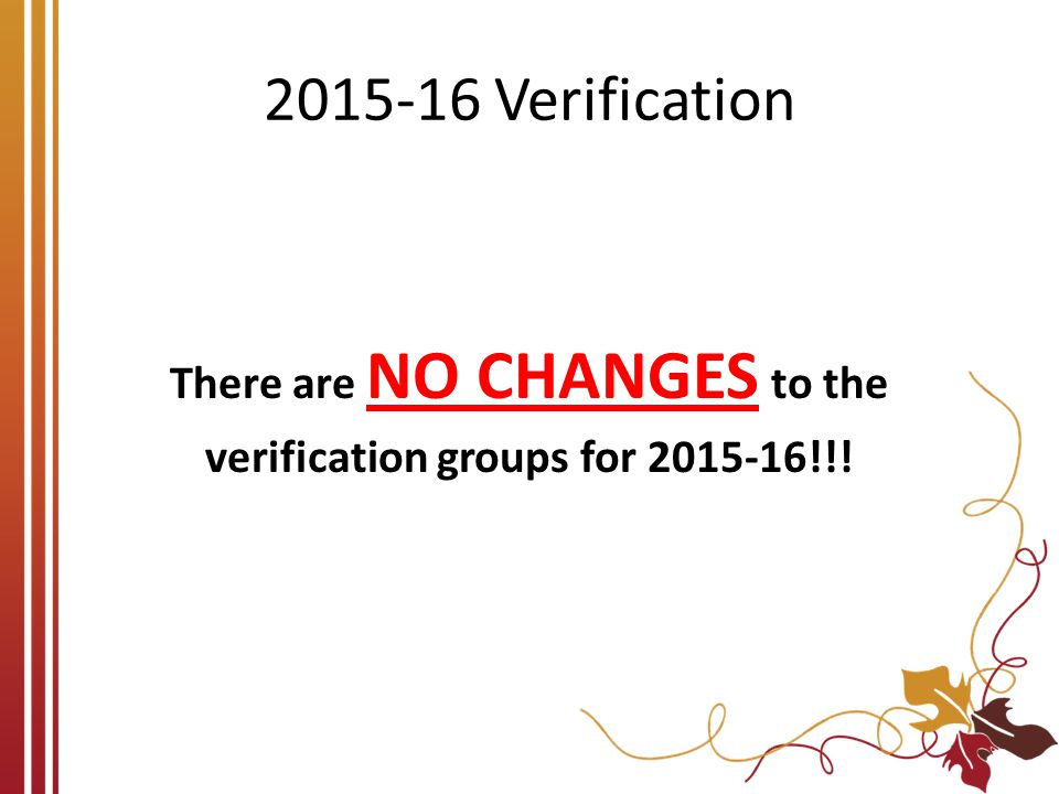 There are NO CHANGES to the verification groups for 2015-16!!!