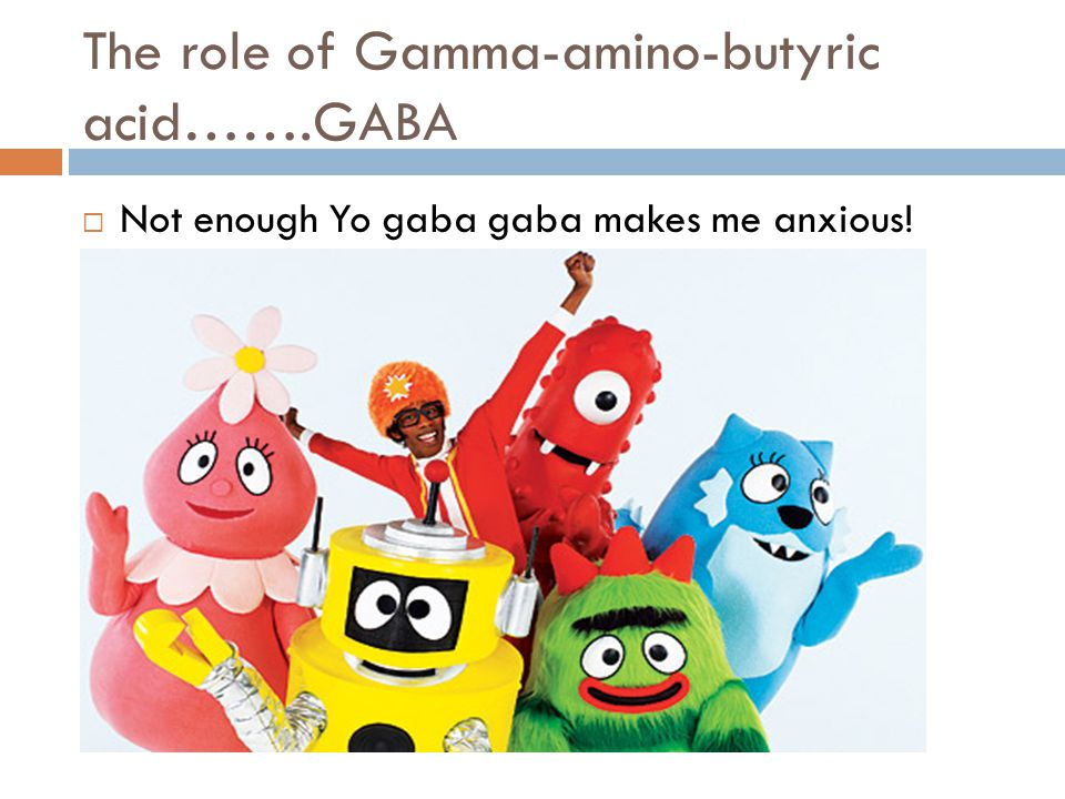 The role of Gamma-amino-butyric acid…….GABA