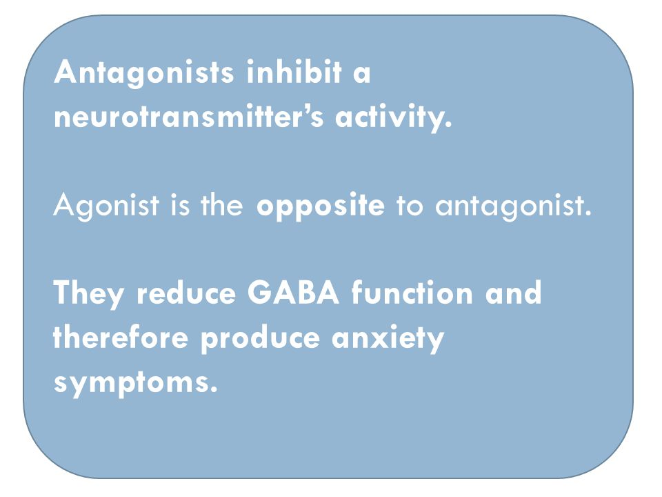 Antagonists inhibit a neurotransmitter's activity.