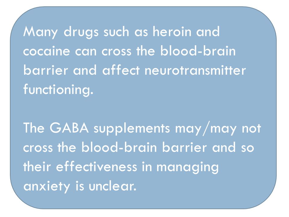 Many drugs such as heroin and cocaine can cross the blood-brain barrier and affect neurotransmitter functioning.
