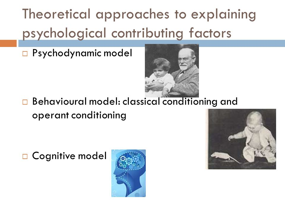 Theoretical approaches to explaining psychological contributing factors