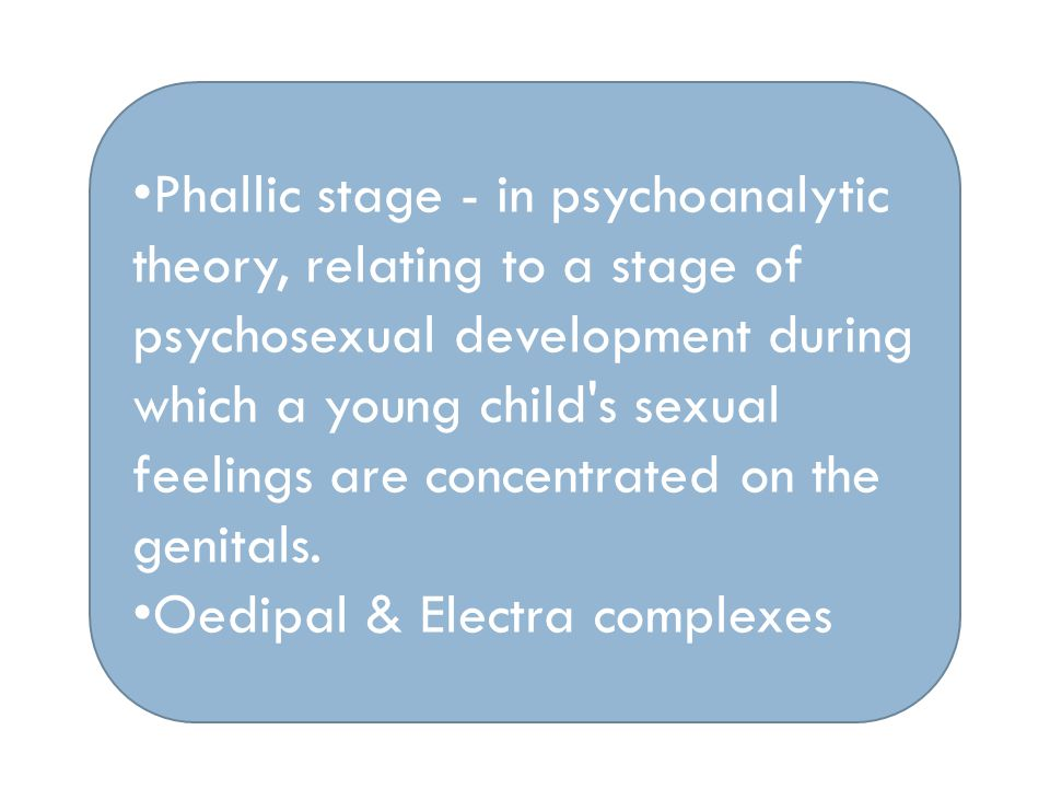 Phallic stage - in psychoanalytic theory, relating to a stage of psychosexual development during which a young child s sexual feelings are concentrated on the genitals.