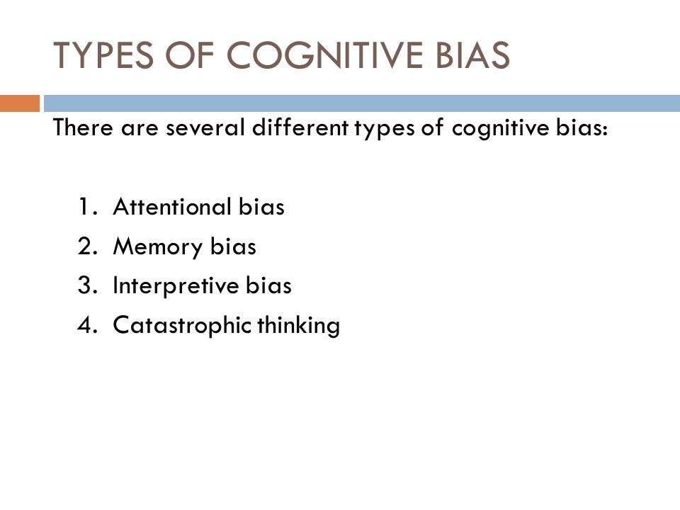 TYPES OF COGNITIVE BIAS
