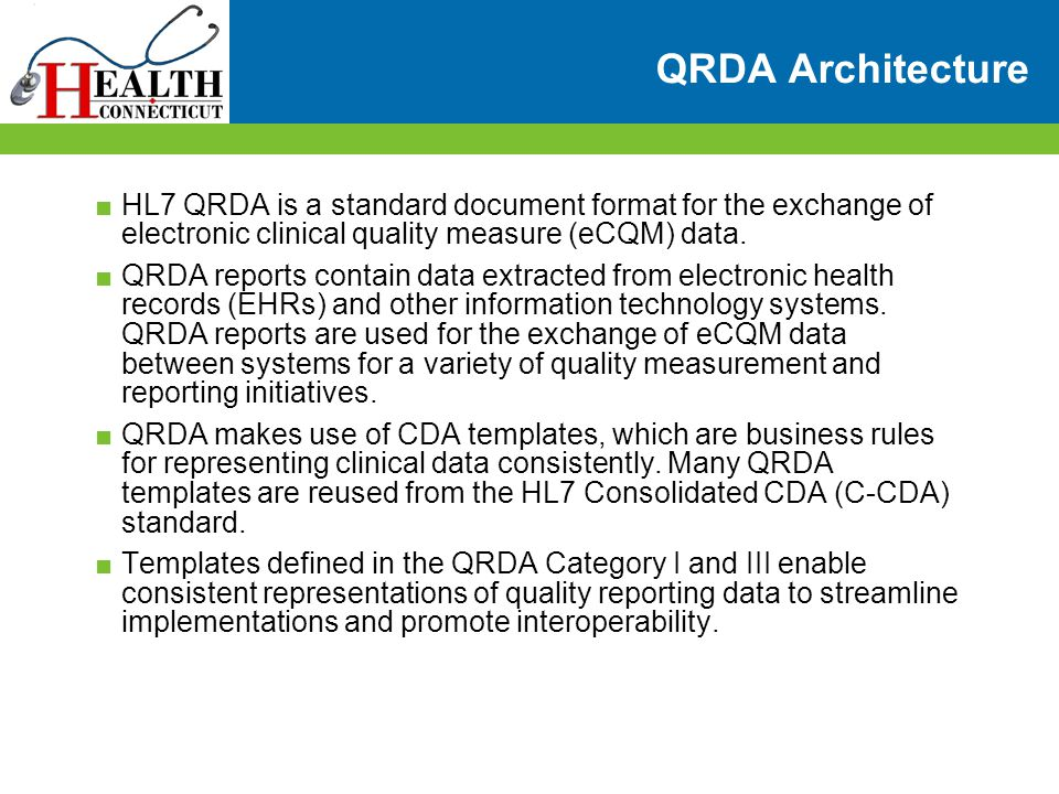 QRDA Architecture HL7 QRDA is a standard document format for the exchange of electronic clinical quality measure (eCQM) data.