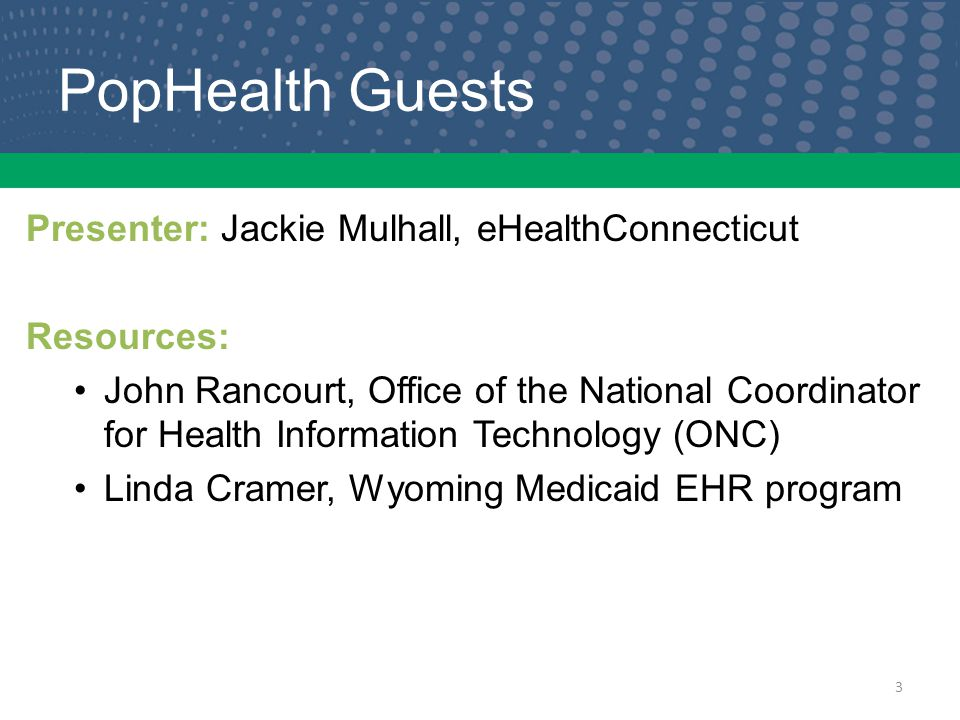PopHealth Guests Presenter: Jackie Mulhall, eHealthConnecticut