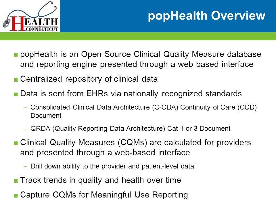 popHealth Overview popHealth is an Open-Source Clinical Quality Measure database and reporting engine presented through a web-based interface.