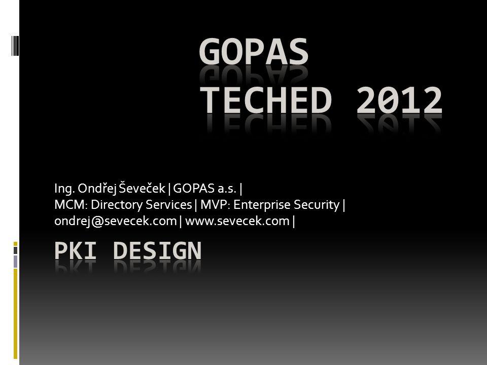 GOPAS TechEd 2012 PKI Design Ing. Ondřej Ševeček | GOPAS a.s. |