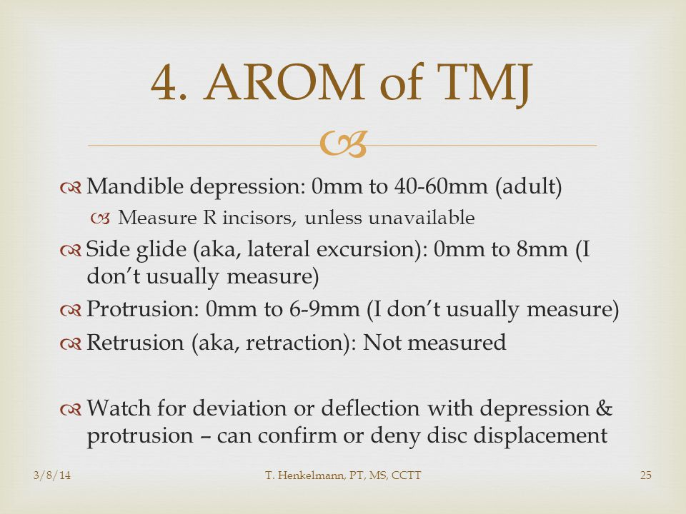 4. AROM of TMJ Mandible depression: 0mm to 40-60mm (adult)