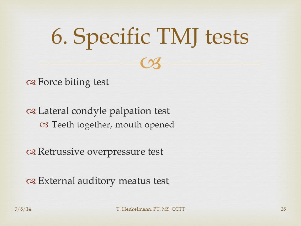6. Specific TMJ tests Force biting test Lateral condyle palpation test