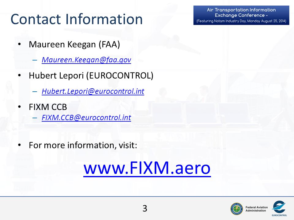 Contact Information Maureen Keegan (FAA) Maureen.Keegan@faa.gov. Hubert Lepori (EUROCONTROL) Hubert.Lepori@eurocontrol.int.