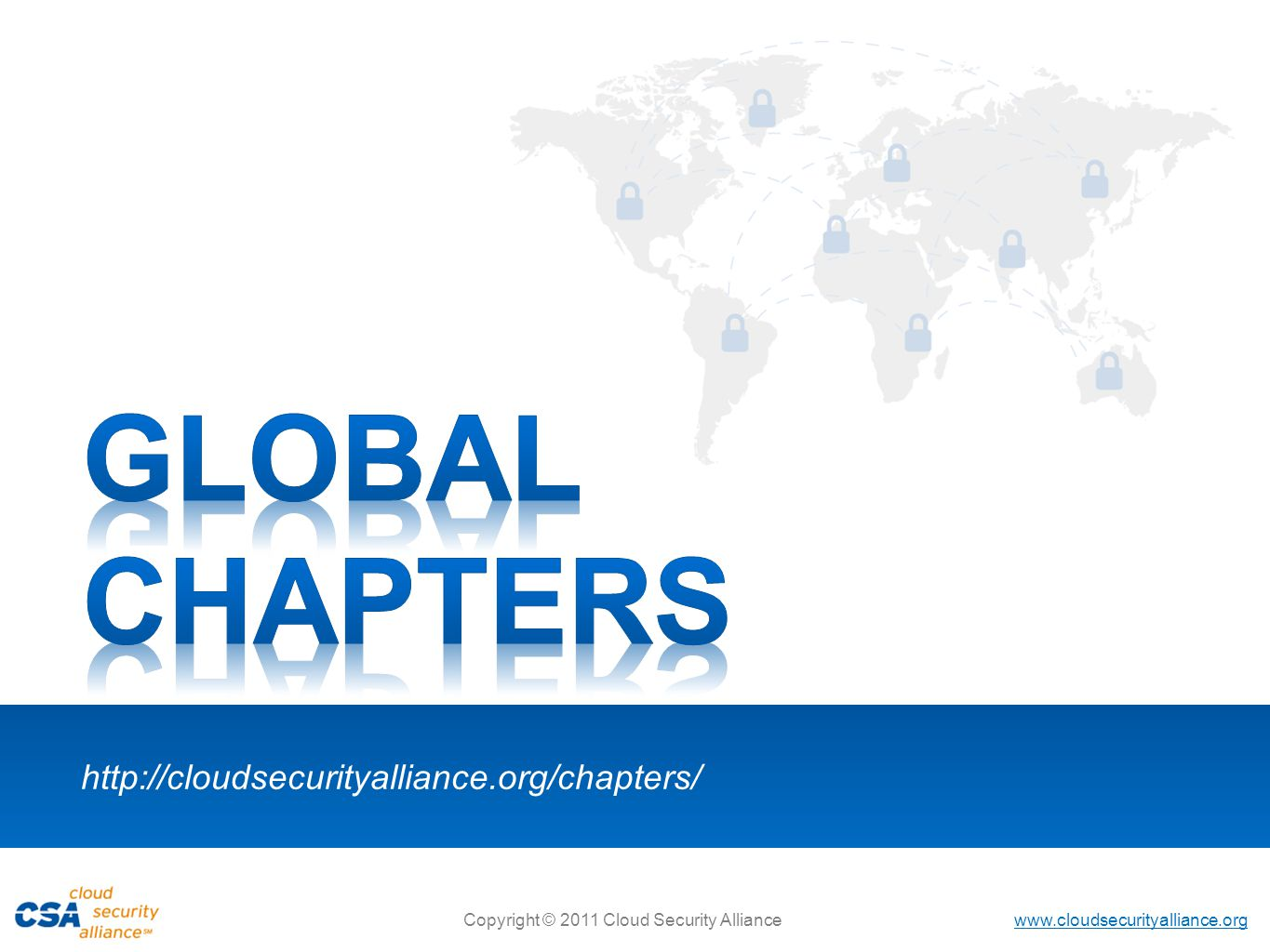 GLOBAL CHAPTERS http://cloudsecurityalliance.org/chapters/ 29