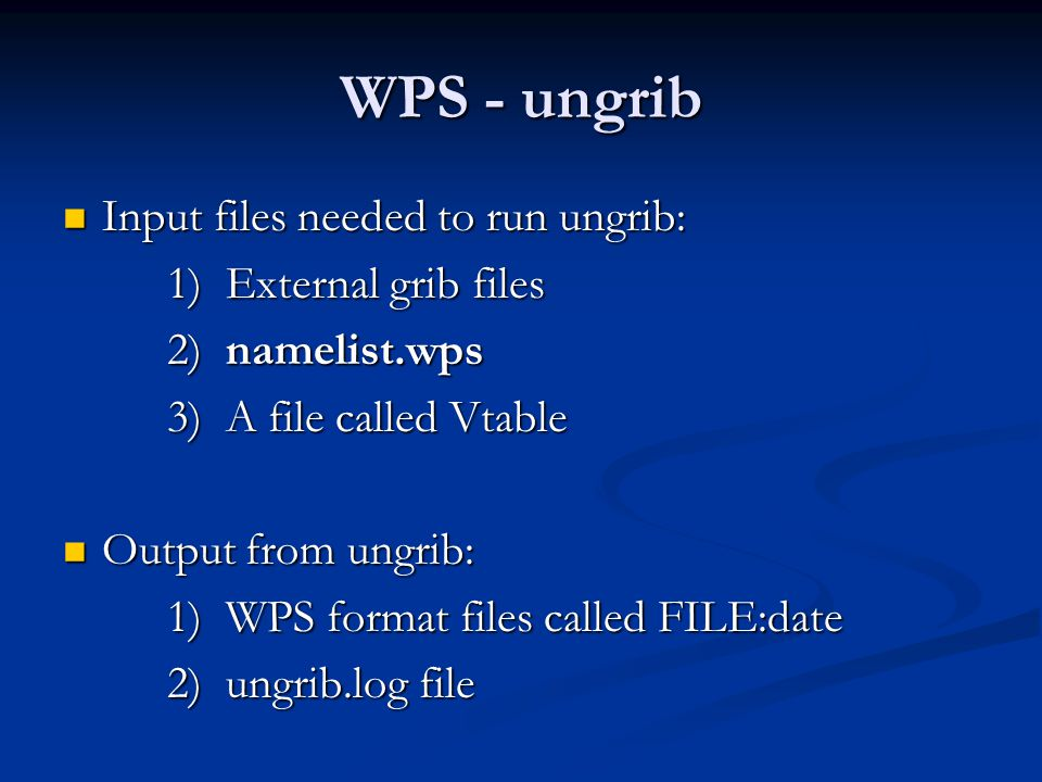 WPS - ungrib Input files needed to run ungrib: 1) External grib files