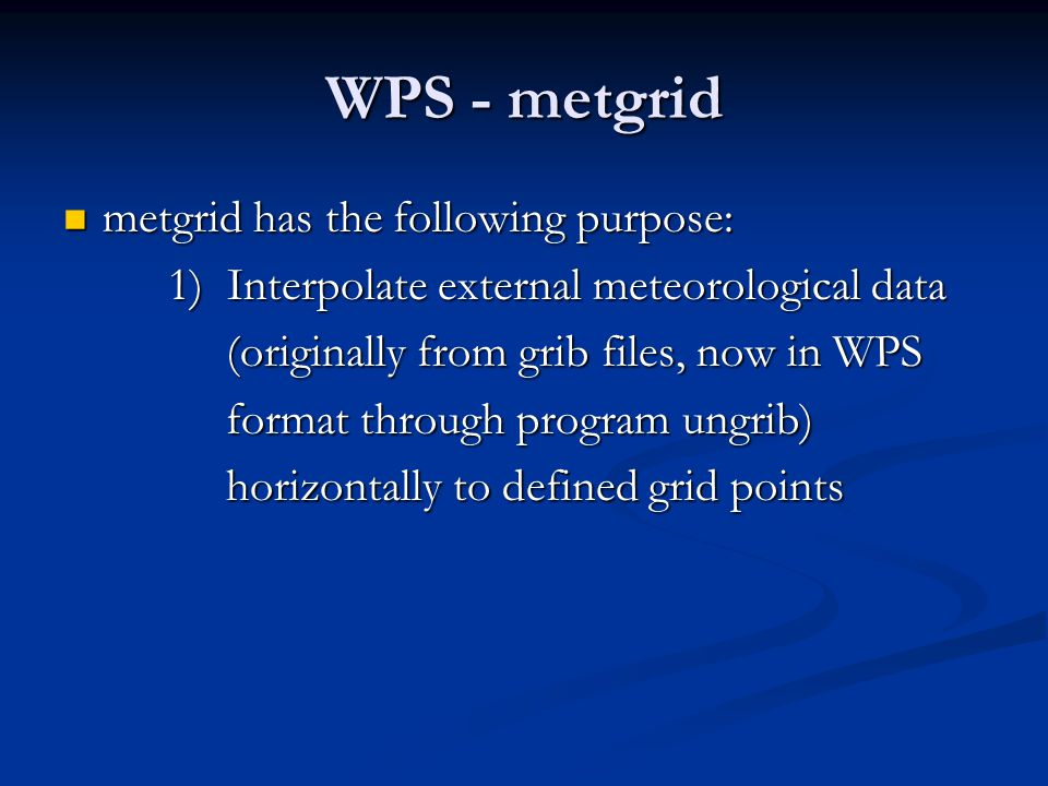 WPS - metgrid metgrid has the following purpose: