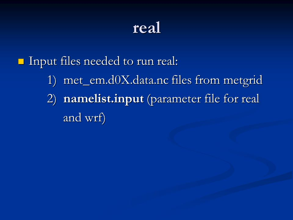 real Input files needed to run real: