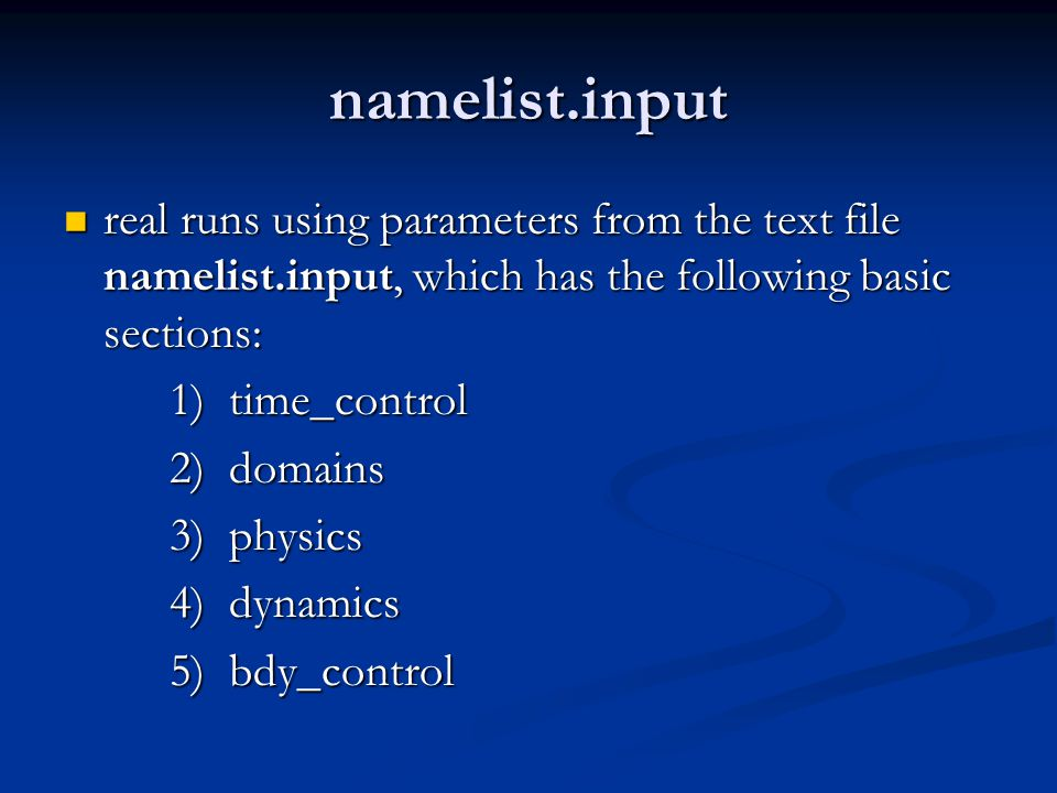 namelist.input real runs using parameters from the text file namelist.input, which has the following basic sections: