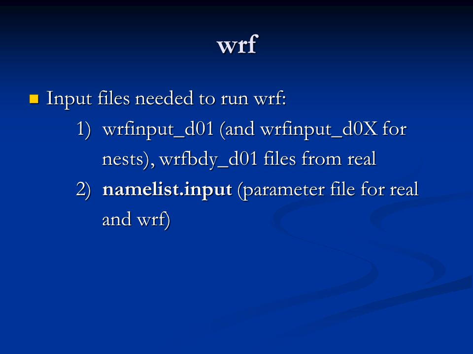 wrf Input files needed to run wrf:
