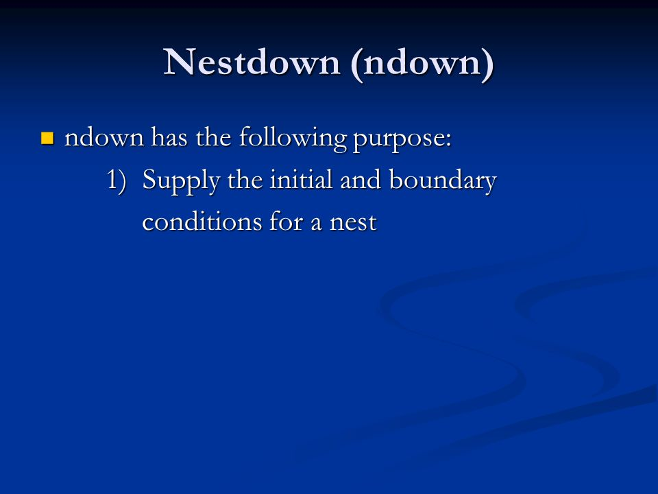 Nestdown (ndown) ndown has the following purpose: