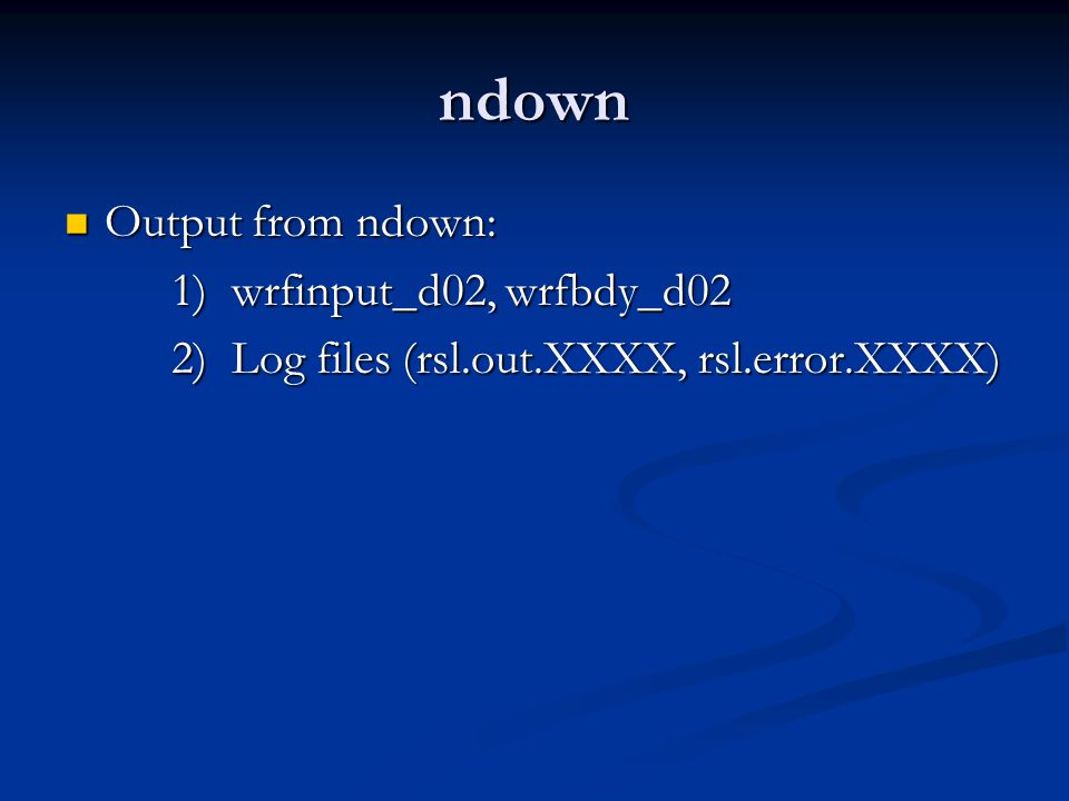 ndown Output from ndown: 1) wrfinput_d02, wrfbdy_d02