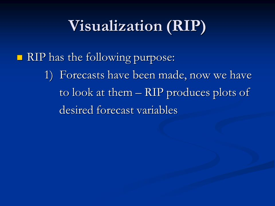 Visualization (RIP) RIP has the following purpose: