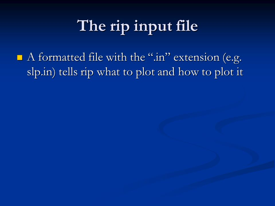 The rip input file A formatted file with the .in extension (e.g.