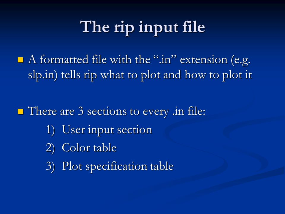 The rip input file A formatted file with the .in extension (e.g. slp.in) tells rip what to plot and how to plot it.
