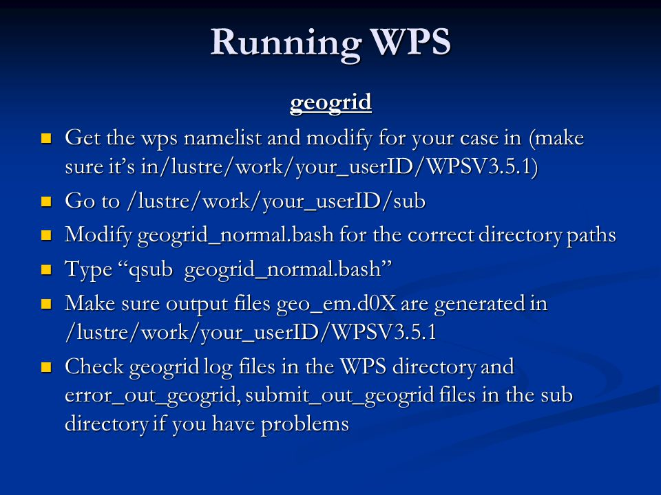 Running WPS geogrid. Get the wps namelist and modify for your case in (make sure it's in/lustre/work/your_userID/WPSV3.5.1)