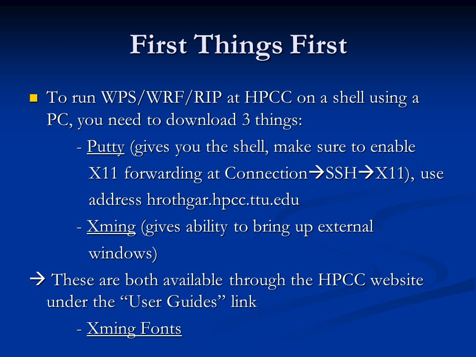 First Things First To run WPS/WRF/RIP at HPCC on a shell using a PC, you need to download 3 things: